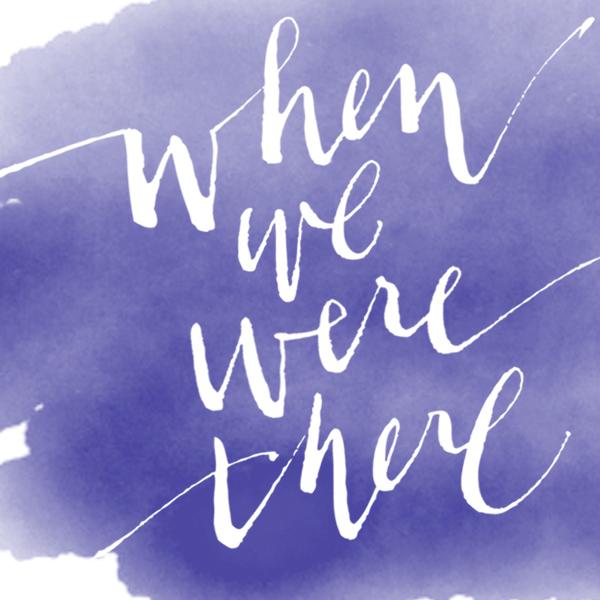 WhenWeWereThere.com