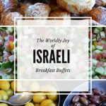 Why Israeli Breakfast Buffets are a World Class Joy