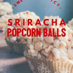 Sweet and Spicy Holiday Sriracha Popcorn Balls