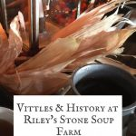 Food and colonial/revolutionary war re-enactments at Riley's Stone Soup Farm